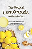 The Perfect Lemonade Cookbook for You: Collection of Refreshing lemonade Recipes That Will Amaze...